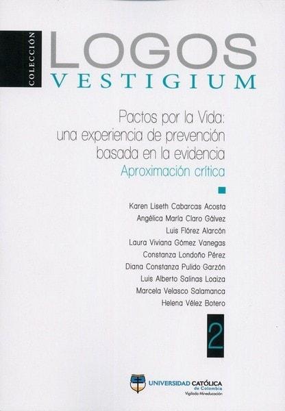Logos vestigium no. 2. Pactos por la vida: una experiencia de prevención basada en la evidencia - Karen Liseth Cabarcas Acosta - 9789588934464