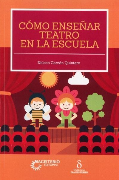 Libro: Cómo enseñar teatro en la escuela   Autor: Nelson Garzón Quintero   Isbn: 9789582012915