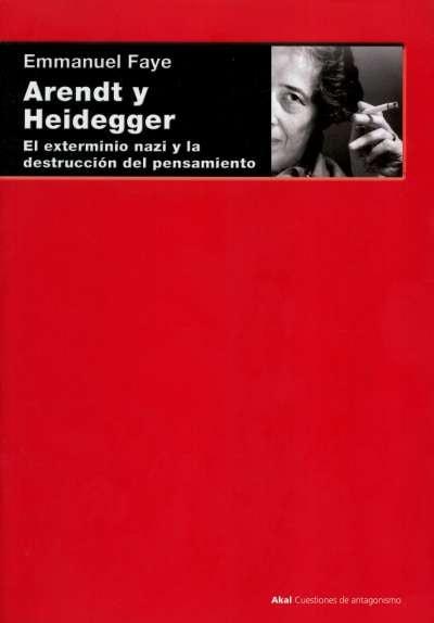 Libro: Arendt y Heidegger. El exterminio nazi y la destrucción del pensamiento | Autor: Emmanuel Faye | Isbn: 9788446026815