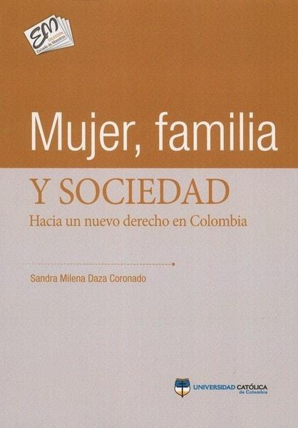 Mujer, familia y sociedad. Hacia un nuevo derecho en colombia - Sandra Milena Daza Coronado - 9789588934105