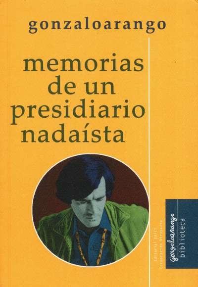 Libro: Memorias de un presidiario nadaísta   Autor: Gonzalo Arango   Isbn: 9789587205343