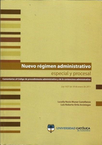 Nuevo régimen administrativo especial y procesal. Comentarios al código de procedimiento administrativo y de lo contencioso administrativo - Lucelly Rocio Munar Castellanos - 9789588465326