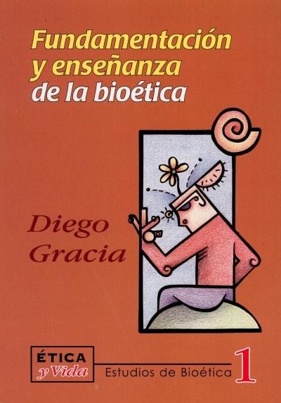Libro: Fundamentación y enseñanza de la bioética | Autor: Diego Gracia | Isbn: 9789589482193