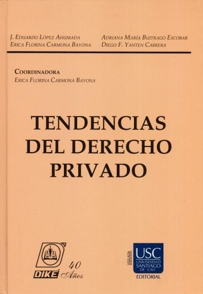 Libro: Tendencias del derecho privado   Autor: J. Eduardo López Ahumada   Isbn: 9789585697218