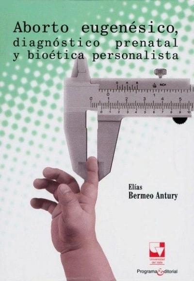 Libro: Aborto eugenésico, diagnóstico prenatal y bioética personalista | Autor: Elías Bermeo Antury | Isbn: 9789587650396