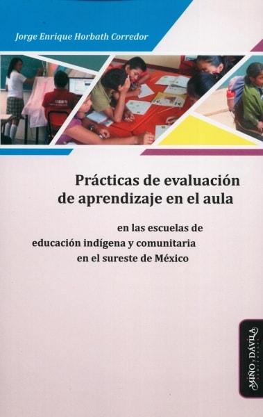 Libro: Prácticas de evaluación de aprendizaje en el aula en las aulas de educación indígena y comunitaria en el sureste de méxico | Autor: Jorge Enrique Horbath Corredor | Isbn: 9788417133221
