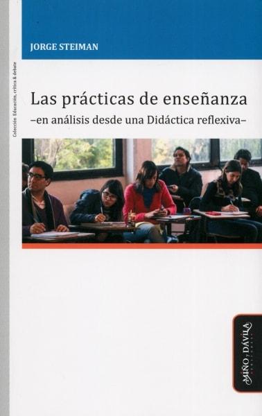 Libro: Las prácticas de enseñanza -en análisis desde una Didáctica reflexiva- | Autor: Jorge Steiman | Isbn: 9788417133429