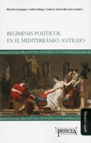 Libro: Regímenes políticos en el mediterráneo antiguo | Autor: Marcelo Campagno | Isbn: 9788416467150