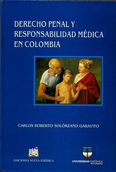 Derecho penal y responsabilidad médica en colombia - Carlos Roberto Solórzano Garavito - 9789588465241