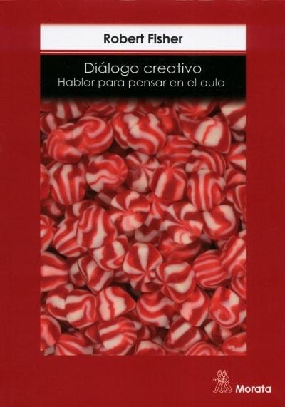 Libro: Diálogo creativo. Hablar para pensar en el aula | Autor: Robert Fisher | Isbn: 9788471126788