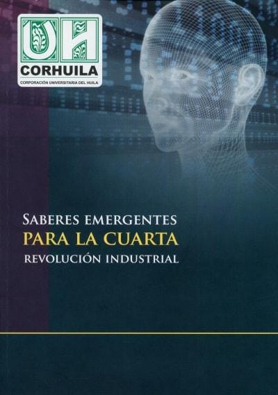 Libro: Saberes emergentes para la cuarta revolución industrial | Autor: Fernand Díaz Franco | Isbn: 9789585220300