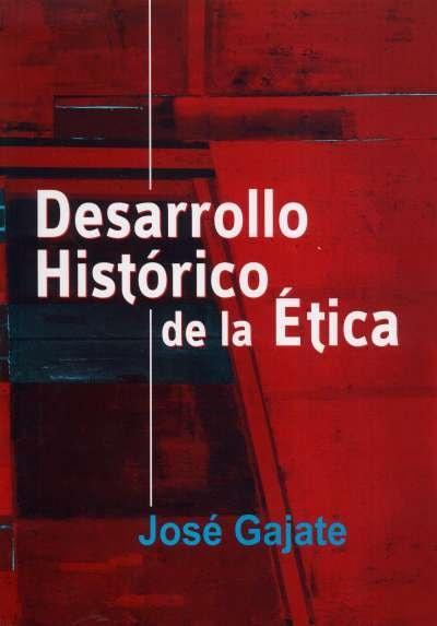 Libro: Desarrollo histórico de la ética   Autor: José Gajate Montes   Isbn: 9789589482773