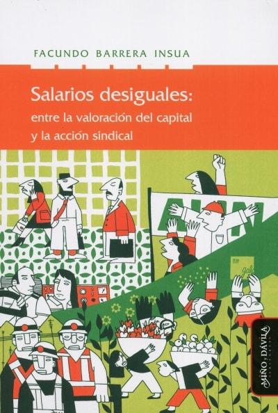 Libro: Salarios desiguales: entre la valoración del capital y la acción sindical | Autor: Facundo Barrera Insua | Isbn: 9788417133177