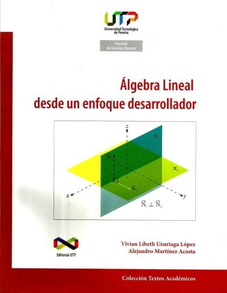 álgebra lineal desde un enfoque desarrollador - Vivian Libeth Uzuriaga Lopez - 9789587222098