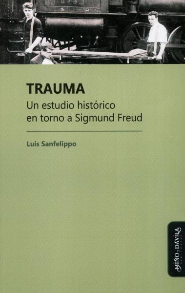 Libro: Trauma. Un estudio histórico en torno a Sigmund Freud | Autor: Luis Sanfelippo | Isbn: 9788417133368
