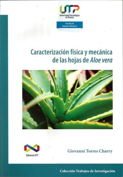 Caracterización física y mecánica de las hojas de aloe vera - Giovanni Torres Charry - 9789587221718
