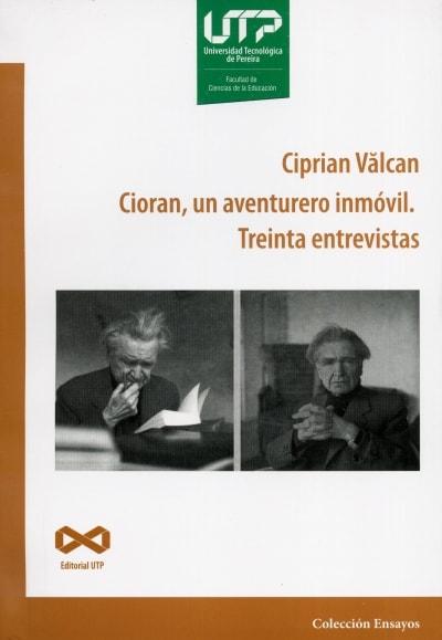 Libro: Cioran, un aventurero inmóvil. Treinta entrevistas   Autor: Ciprian Valcan   Isbn: 9789587223262