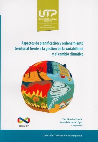 Libro: Aspectos de planificación y ordenamiento territorial frente a la gestión de la variabilidad y el cambio climático   Autor: Tito Morales Pinzón   Isbn: 9789587223163