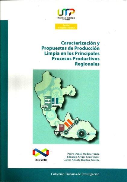 Caracterización y propuestas de producción limpia en los principales procesos productivos regionales - Pedro Daniel Medina Varela - 9789587222463