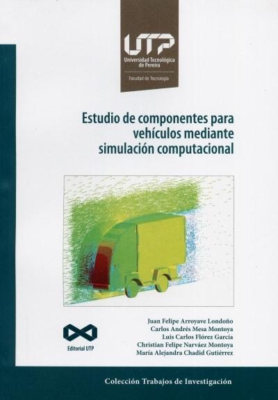 Libro: Estudio de componentes para vehículos mediante simulación computacional | Autor: Juan Felipe Arroyave Londoño | Isbn: 9789587223460