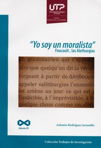 Libro: Yo soy un moralista. Foucault, las Alethurgias   Autor: Antonio Rodríguez Jaramillo   Isbn: 9789587223309