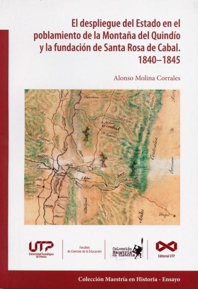 Libro: El despliegue del Estado en el poblamiento de la Montaña del Quindío y la fundación de Santa Rosa de Cabal 1840 - 1845 | Autor: Alonso Molina Corrales | Isbn: 9789587223361