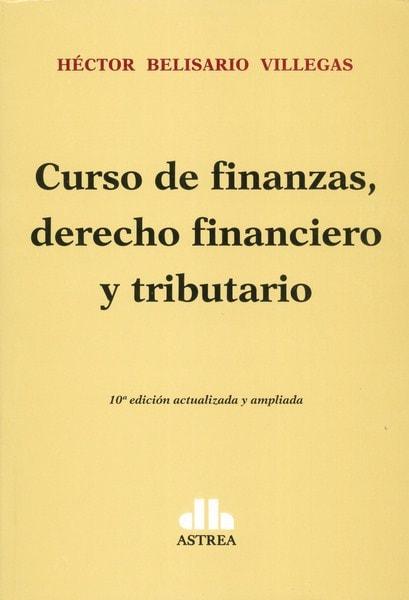 Curso de finanzas, derecho financiero y tributario - Héctor Belisario Villegas - 9789877061185