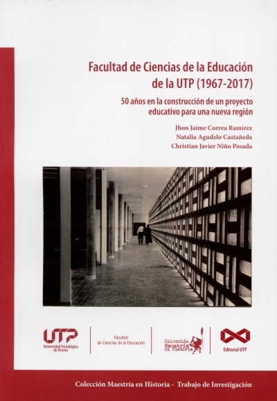 Libro: Facultad de Ciencias de la Educación de la utp (1967 - 2017) | Autor: Jhon Jaime Correa Ramírez | Isbn: 9789587223125
