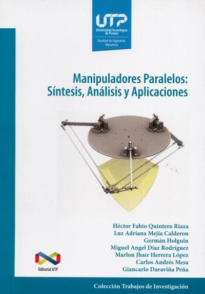 Libro: Manipuladores Paralelos: síntesis, análisis y aplicaciones | Autor: Héctor Fabio Quintero Riaza | Isbn: 9789587223170