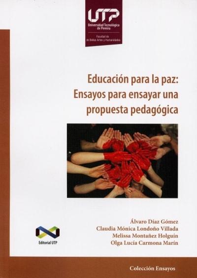 Libro: Educación para la paz: Ensayos para ensayar una propuesta pedagógica | Autor: Alvaro Díaz Gómez | Isbn: 9789587222999