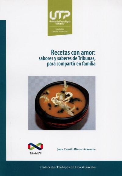 Libro: Recetas con amor: sabores y saberes de Tribunas, para compartir en familia | Autor: Juan Camilo Rivera Aranzazu | Isbn: 9789587553002