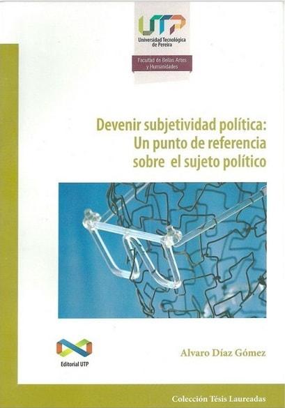 Devenir subjetividad política: un punto de reverencia sobre el sujeto político - Alvaro Díaz Gómez - 9789587221930