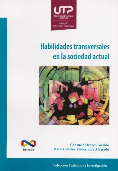 Libro: Habilidades transversales en la sociedad actual   Autor: Consuelo Orozco Giraldo   Isbn: 9789587223132