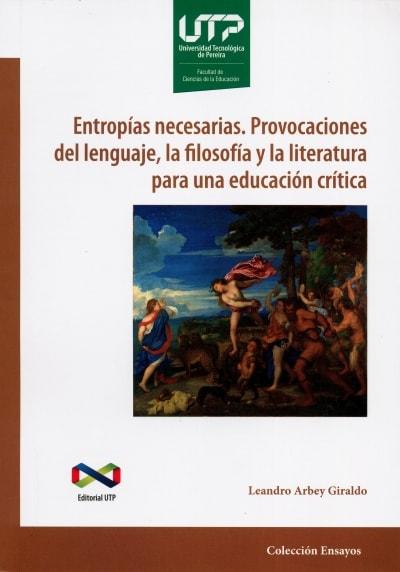 Libro: Entropías necesarias. Provocaciones del lenguaje, la filosofía y la literatura para educación crítica | Autor: Leandro Arbey Giraldo | Isbn: 9789587222975
