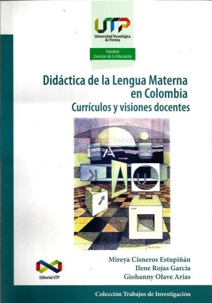 Didáctica de la lengua materna en colombia. Currículos y visiones docentes - Mireya Cisneros Estupiñan - 9789587222548