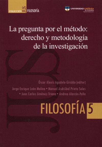 Libro: La pregunta por el método: derecho y metodología de la investigación   Autor: Óscar Alexis Agudelo Giraldo   Isbn: 9789585456181
