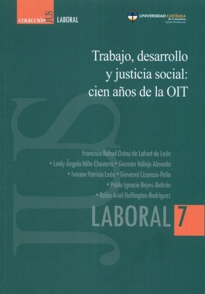 Libro: Trabajo, desarrollo y justicia social: cien años de la oit | Autor: Francisco Rafael Ostau de Lafont de León | Isbn: 9789585456266