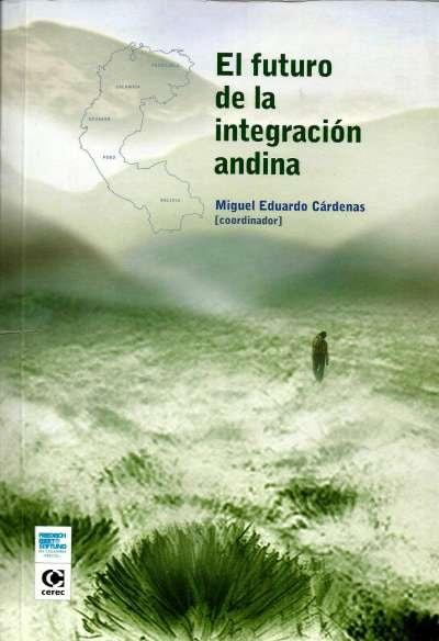 Libro: El futuro de la integración andina   Autor: Miguel Eduardo Cárdenas Rivera   Isbn: 9588128080
