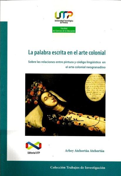 La palabra escrita en el arte colonial - Arbey Atehortúa Atehortúa - 9789587222432
