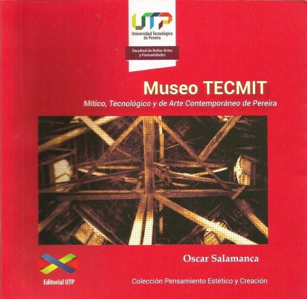 Museo tecmit. Mítico, tecnológico y de arte contemporáneo de pereira - Oscar Salamanca - 9789587222128