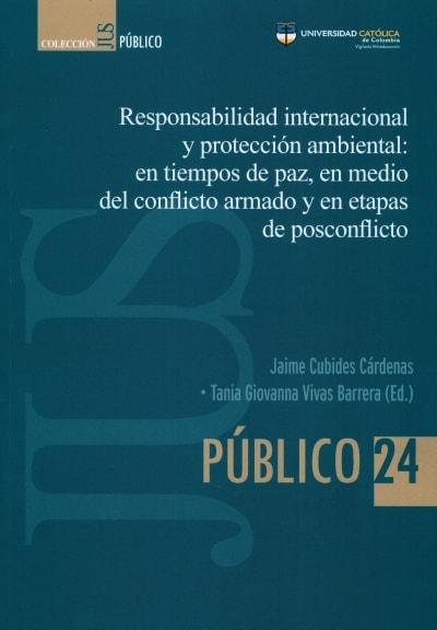 Libro: Responsabilidad internacional y protección: en tiempos de paz, en medio del conflicto armado y en etapas de posconflicto | Autor: Jaime Cubides Cárdenas | Isbn: 9789585456242