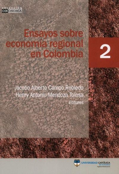 Libro: Ensayos sobre economía regional en Colombia   Autor: Jacobo Alberto Campo Robledo   Isbn: 9584546327