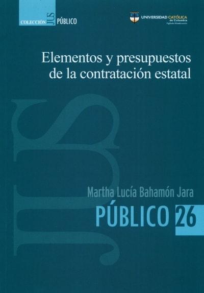 Libro: Elementos y presupuestos de la contratación estatal | Autor: Martha Lucía Bahamón Jara | Isbn: 9789585456228