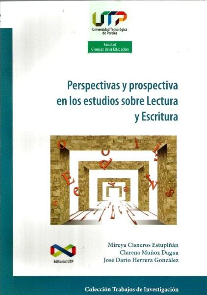Perspectivas y prospectiva en los estudios sobre lectura y escritura - Mireya Cisneros Estupiñan - 9789587222029