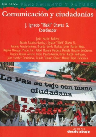 Libro: Comunicación y ciudadanías | Autor: J. Ignacio Iñaki Chaves G. | Isbn: 9789588926810