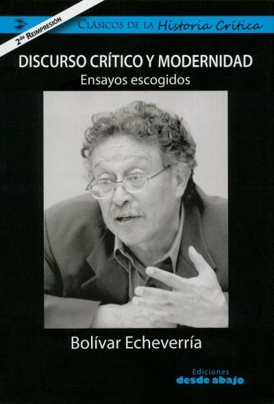 Libro: Discurso crítico y modernidad. Ensayos escogidos   Autor: Bolívar Echevarría   Isbn: 9789588454245