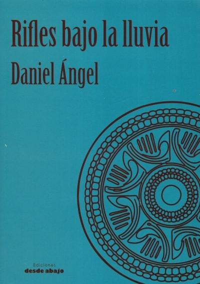Libro: Rifles bajo la lluvia | Autor: Daniel Ángel | Isbn: 9789588926230