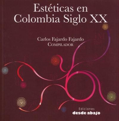 Libro: Estèticas en Colombia Siglo XX | Autor: Carlos Fajardo Fajardo | Isbn: 978958896131