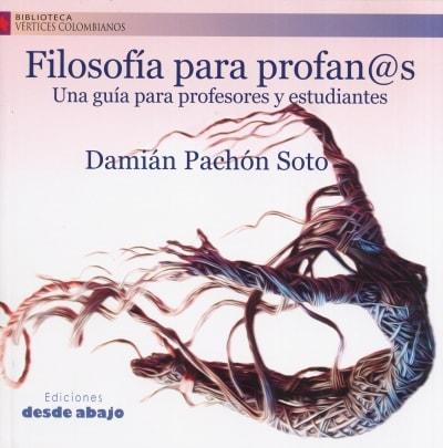 Libro: Filosofía para profan@s. Una guía para profesores y estudiantes | Autor: Damián Pachón Soto | Isbn: 9789588926827