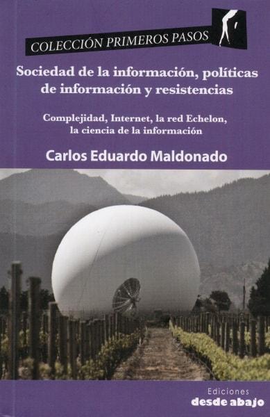 Libro: Sociedad de la información, políticas de información y resistencias | Autor: Carlos Eduardo Maldonado | Isbn: 9789585555020